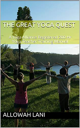 The Great Yoga Quest: A Yoga Alliance Registered 200-Hr Yoga Teacher Training Manual (200-Hour YTT Manual Book 1)