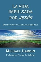 La Vida Impulsada por Jesu: Reconectando a La Humanidad Con Jesus (Spanish Edition)