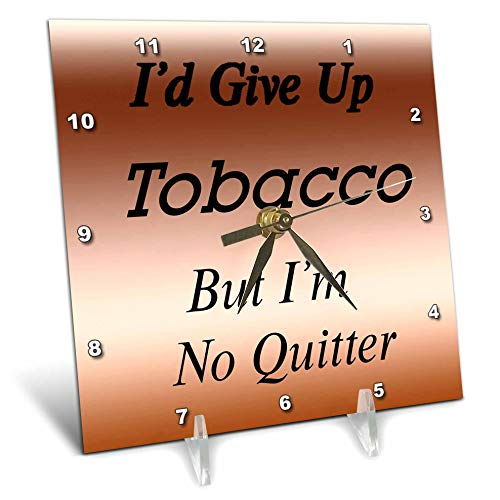 3dRose Lens Art by Florene - Humorous Sayings - Image of Id Give Up Tobacco But No Quitter On Bronze Color - 6x6 Desk Clock (dc_315290_1) ()