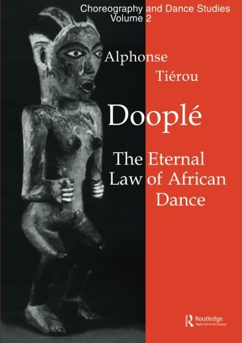 Doople: Eternal Law of African Dance (Choreography and Dance Studies Series) por Alphonse Tierou