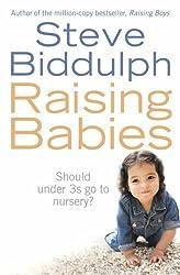 Raising Babies: Why Your Love is Best by Biddulph, Steve (2011) Paperback