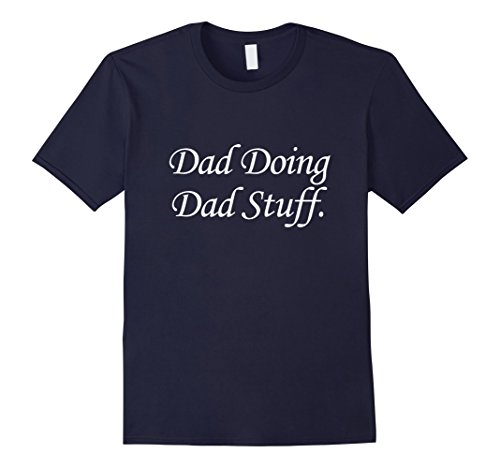 Mens Fathers Day: Dad Doing Dad Stuff T-Shirt (Dark) XL Navy (Fathers Day Stuff)
