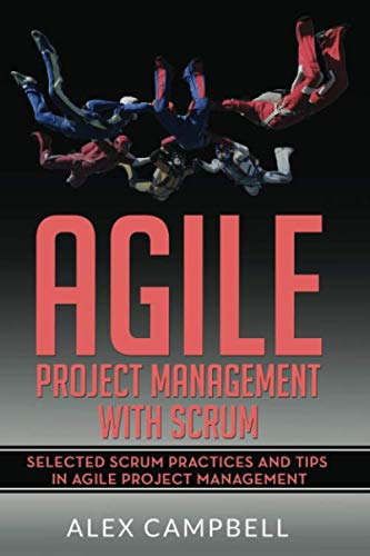 Agile Project Management with Scrum: Selected Scrum Practices and Tips in Agile Project Management (Board Development Best Practices)