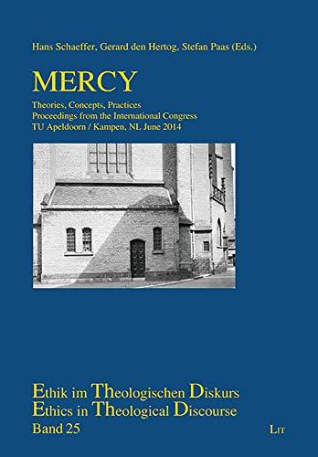 Mercy: Theories, Concepts, Practices. Proceedings from the International Congress TU Apeldoorn / Kampen, NL June 2014