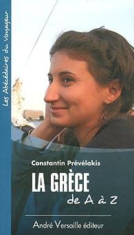 La Grèce de A à Z par Constantin Prévélakis
