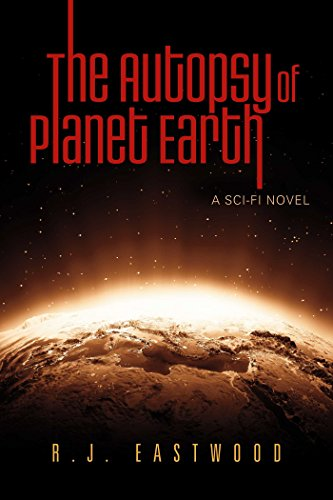 The Autopsy of Planet Earth by R.J. Eastwood
