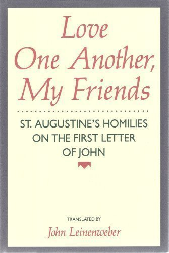 Love One Another, My Friends: St. Augustine's Homilies on the First Letter of John by St. Augustine - St Shopping Augustine Mall