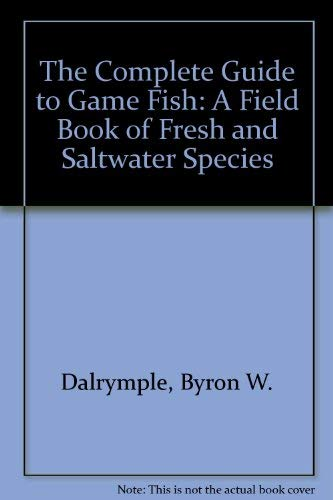 (The Complete Guide to Game Fish: A Field Book of Fresh and Saltwater)