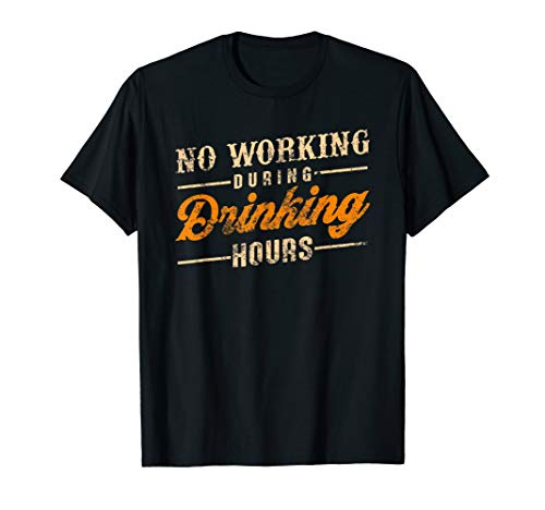 Funny Beer Vintage T Shirt No Working During Drinking Hours