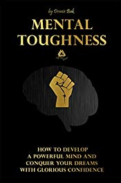 Mental Toughness: How to Develop a Powerful Mind and Conquer Your Dreams With Glorious Confidence