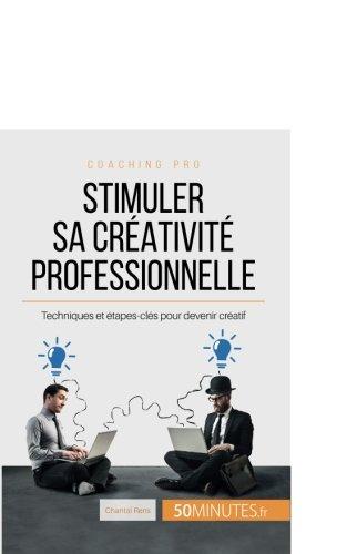Stimuler sa créativité professionnelle: Techniques et étapes-clés pour devenir créatif