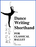 Dance Writing Shorthand for Classical Ballet, Valerie J. Sutton, 0914336088