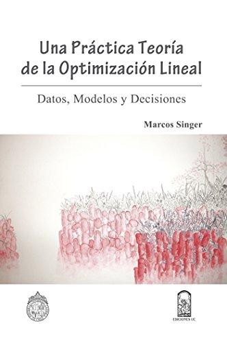 Descargar Libro Una Práctica Teoría De La Optimización Lineal: Datos, Modelos Y Decisiones Marcos Singer