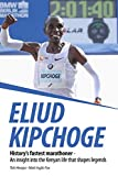 Eliud Kipchoge - History's fastest marathoner: An insight into the Kenyan life that shapes legends