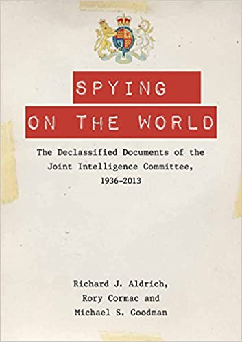 Spying on the World: The Declassified Documents of the Joint Intelligence Committee, 1936-2013