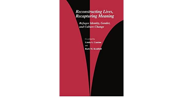 Reconstructing Lives, Recapturing Meaning: Refugee Identity, Gender, and Culture Change