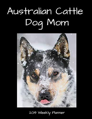 Australian Cattle Dog Mom 2019 Weekly Planner ()
