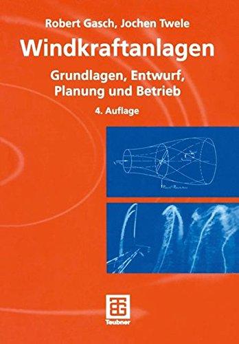 Windkraftanlagen: Grundlagen, Entwurf, Planung und Betrieb