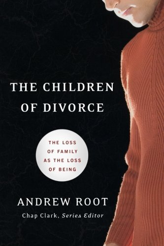 The Children of Divorce: The Loss of Family as the Loss of Being (Youth, Family, and Culture) by Andrew Root (1-Aug-2010) Paperback