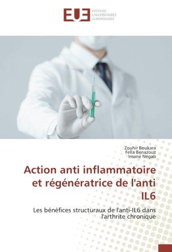 Action anti inflammatoire et régénératrice de l'anti IL6: Les bénéfices structuraux de l'anti-IL6 dans l'arthrite chronique (French Edition) pdf epub