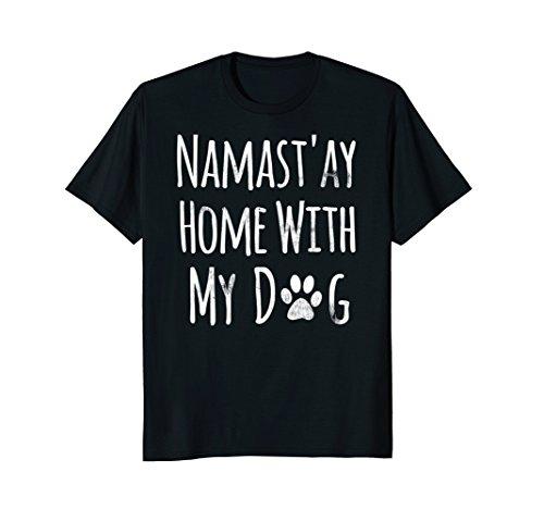 Namast'ay Home With My Dog T Shirt - Funny Namaste Shirt (Namast Ay Home With My Dog Shirt)