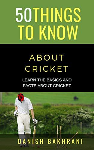 50 THINGS TO KNOW ABOUT CRICKET: LEARN THE BASICS AND FACTS ABOUT CRICKET por Danish Bakhrani