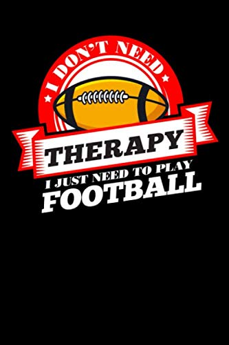 I Don't Need Therapy Just Need To Play Football: 100 page 6 x 9 Sport Lover daily journal to jot down your ideas and notes