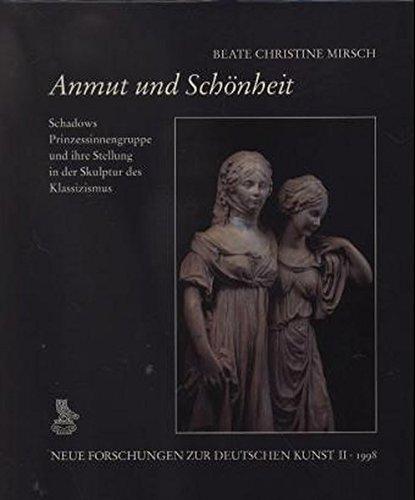 anmut-und-schnheit-schadows-prinzessinnengruppe-und-ihre-stellung-in-der-skulptur-des-kl-assizismus-neue-forschungen-zur-deutschen-kunst