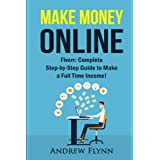 Make Money Online: Fiverr: Complete Step-by-Step Guide to Make a Full Time Income! (How To Make Money Online,...