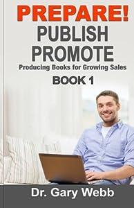 Prepare! Publish! Promote! Book 1: Producing Books That Sell (Volume 1)