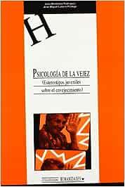 Psicología de la Vejez. Estereotipos juveniles sobre el envejecimiento : 76 HUMANIDADES: Amazon.es: Latorre, José María, Montañés Rodríguez, Juan: Libros