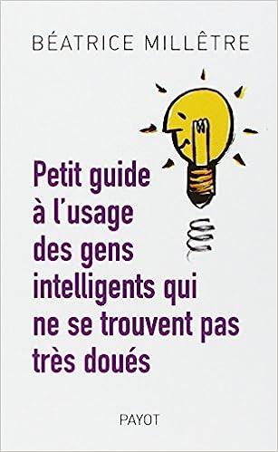 Read Petit guide à l'usage des gens intelligents qui ne se trouvent pas très doués pdf