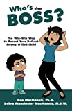 img - for Who's the Boss?: The Win-Win Way to Parent Your Defiant, Strong-Willed Child by Don MacMannis Ph.D. (2015-01-09) book / textbook / text book