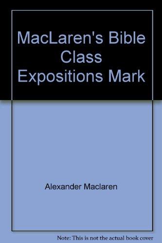 MacLaren's Bible Class Expositions Mark