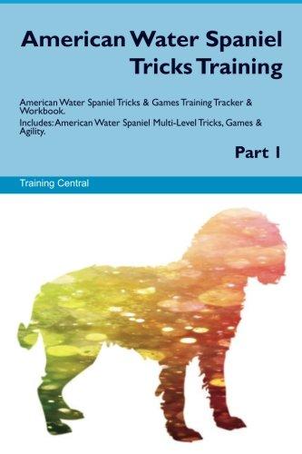 Download American Water Spaniel Tricks Training American Water Spaniel Tricks & Games Training Tracker & Workbook. Includes: American Water Spaniel Multi-Level Tricks, Games & Agility. Part 1 pdf
