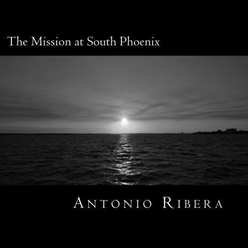 The Mission at South Phoenix: The history of San Francisco Xavier Mission by Antonio Ribera - Mall South San Antonio