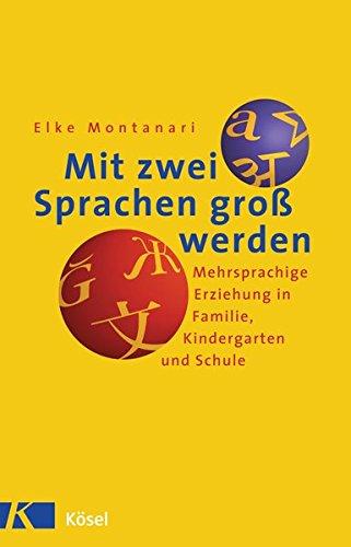 Mit zwei Sprachen groß werden: Mehrsprachige Erziehung in Familie, Kindergarten und Schule