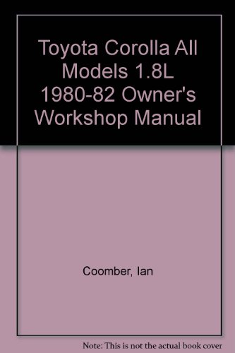 Toyota Corolla All Models 1.8L 1980-82 Owner's Workshop Manual (Toyota Corolla Lighthouse)