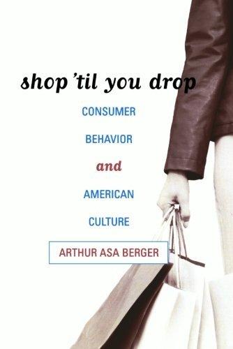 Shop 'til You Drop: Consumer Behavior and American Culture by Arthur Asa Berger San Francisco State University (2004-11-26)