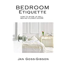 Bedroom Etiquette: How to Show Up Well Behind Closed Doors