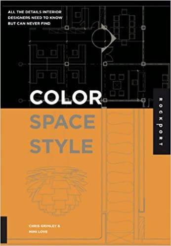 Color Space And Style All The Details Interior Designers Need To Know But Can Never Find Mimi Love Chris Grimley 0080665000324 Amazon Books