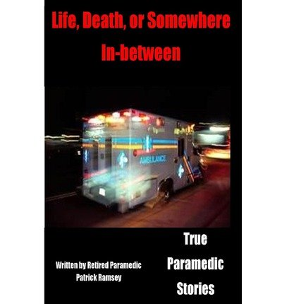 By Patrick Ramsey - Life Death or Somewhere In-between: True Paramedic Stories (2013-03-21) [Paperback] PDF ePub book