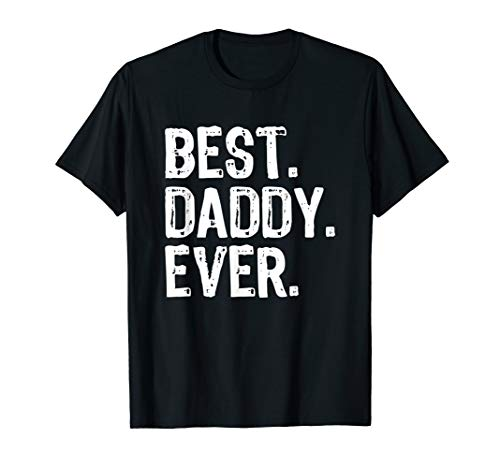 Best Daddy Ever Gift Father's Day T-Shirt
