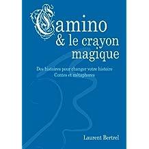 Camino et le crayon magique: Contes et métaphores - Des histoires pour changer votre histoire... (French Edition)