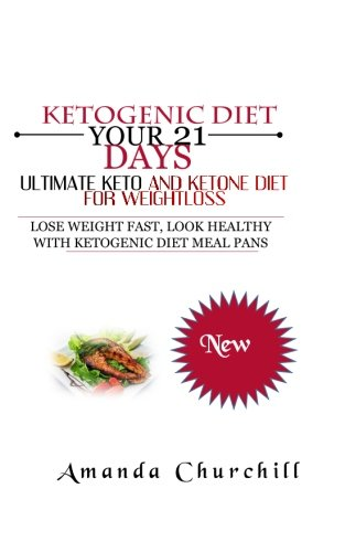 Ketogenic Diet: Your 21 Days Ultimate Keto And Ketone Diet for Weight loss by Amanda Churcill