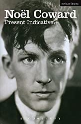 Present Indicative: The First Autobiography of Noël Coward (Biography and Autobiography)