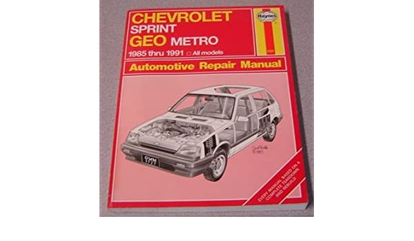 Chevrolet Sprint & Geo Metro Automotive Repair Manual: Models Covered : Chevrolet Sprint-1985 Through 1988, Geo Metro-1989 Through 1991 Haynes Automotive ...