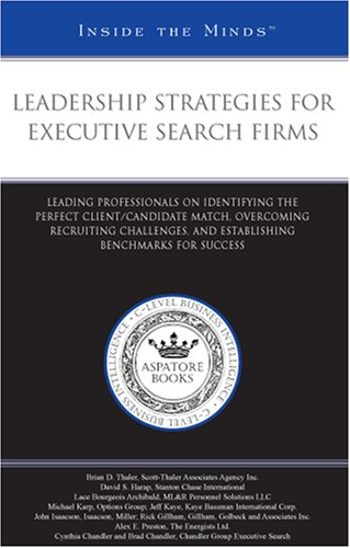 Leadership Strategies for Executive Search Firms: Professionals on Identifying the Perfect Client/Candidate Match, Overc