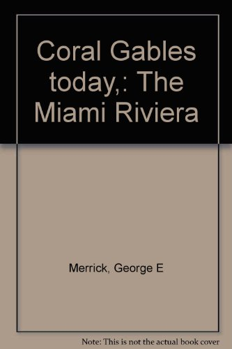 Coral Gables today,: The Miami - Gables Coral Merrick