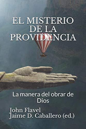 El Misterio de la Providencia: La Manera del Obrar de Dios (Clásicos Reformados) (Spanish Edition)